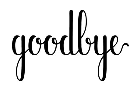 Goodbye quote. Hand drawn lettering. Calligraphic simple text. Vector illustration isolated on white background.