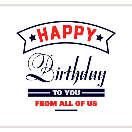 Label with congratulation on white background. Happy Birthday to you from all of us. Vector illustration.