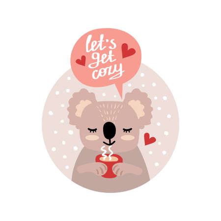 Vector illustration of a happy koala with a cup of tea and inscription - lets get cozy. Can be used as a greeting card, poster or invitation for party, birthday.