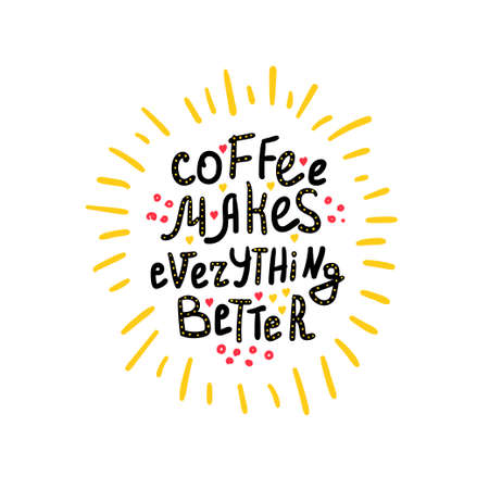 Coffee related illustration with quotes. Graphic design lifestyle lettering. Coffee makes everything better.