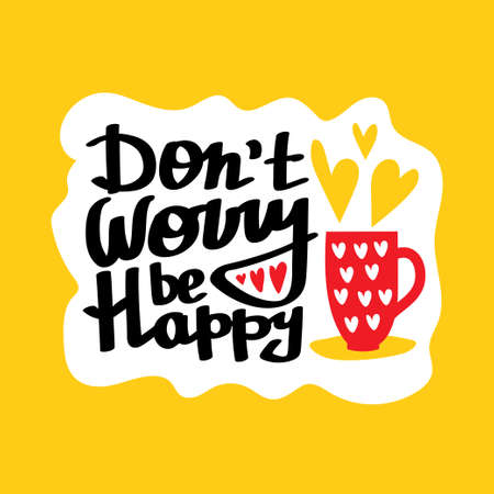 Hand lettered, handmade calligraphy, lettering - do not worry be happy, vector on polka dots background. Cute card with cup and hearts.