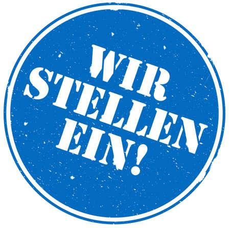 round grunge rubber stamp with words WIR STELLEN EIN, German for we are hiring