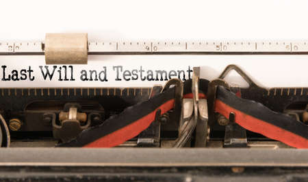 words Last Will and Testament written on vintage manual typewriter