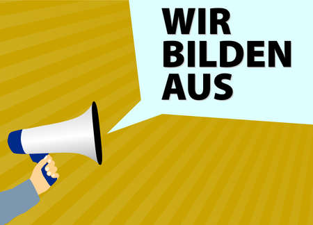 hand holding megaphone or bullhorn with speech bubble and text WIR BILDEN AUS, German for WE TRAIN APPRENTICES Illustration