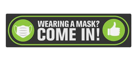 WEARING A MASK? COME IN! sign or sticker for businesses with protective face covering symbol, covid-19 safety measure information sign