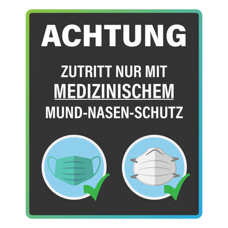 sign or poster with text ZUTRITT NUR MIT MEDIZINISCHEM MUND-NASEN-SCHUTZ, German for ACCESS WITH MEDICAL FACE MASK ONLY vector illustration 矢量图像