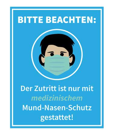 sign or poster with text ZUTRITT NUR MIT MEDIZINISCHEM MUND-NASEN-SCHUTZ GESTATTET, German for ENTER ONLY WEARING A MEDICAL FACE MASK vector illustration