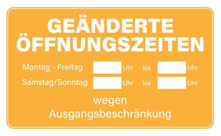 sign template with text GEANDERTE OFFNUNGSZEITEN WEGEN AUSGANGSBESCHRANKUNG, German for changed opening hours due to curfew, vector illustration Illustration