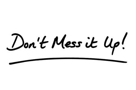 Dont Mess it Up! handwritten on a white background.
