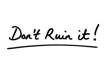 Dont Ruin it! handwritten on a white background.
