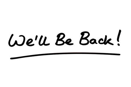 Well Be Back! handwritten on a white background.