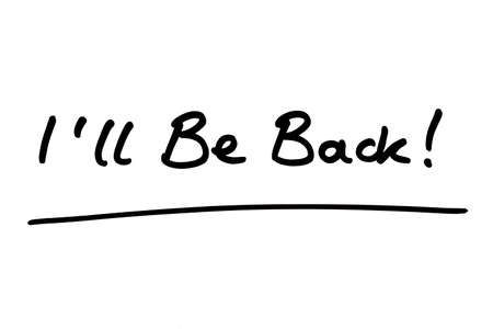 Ill Be Back! handwritten on a white background.