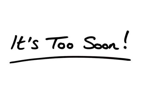 Its Too Soon! handwritten on a white background. 版權商用圖片