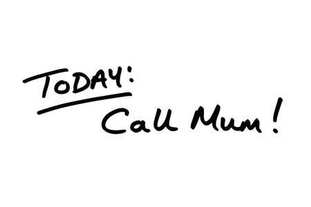 TODAY: Call Mum! handwritten on a white background.