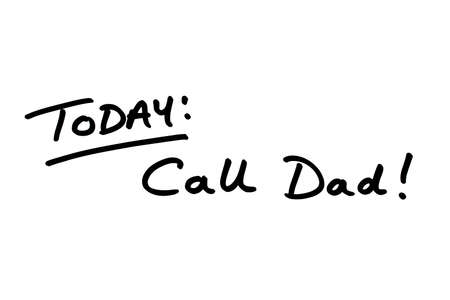TODAY: Call Dad! handwritten on a white background.