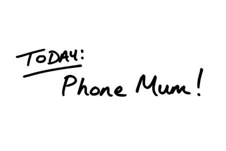 TODAY: Phone Mum! handwritten on a white background.