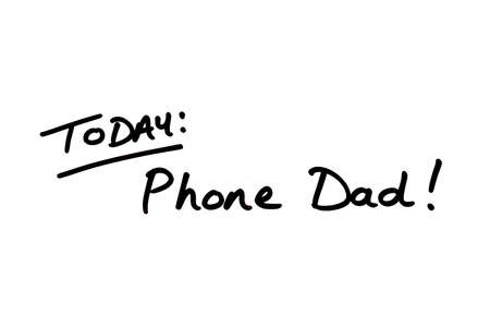 TODAY: Phone Dad! handwritten on a white background.