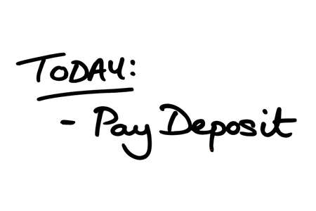 TODAY: Pay Deposit, handwritten on a white background.