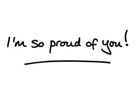 Im so proud of you! handwritten on a white background.