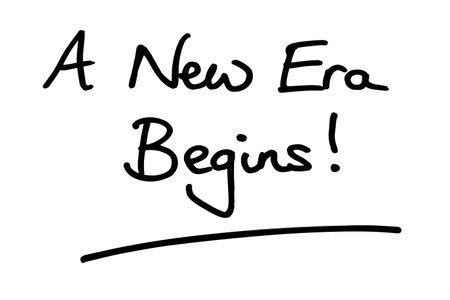 A New Era Begins! handwritten on a white background.