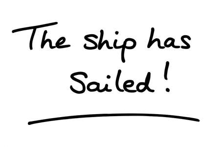 The ship has sailed! handwritten on a white background.