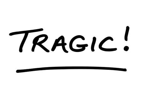 The word TRAGIC! handwritten on a white background.