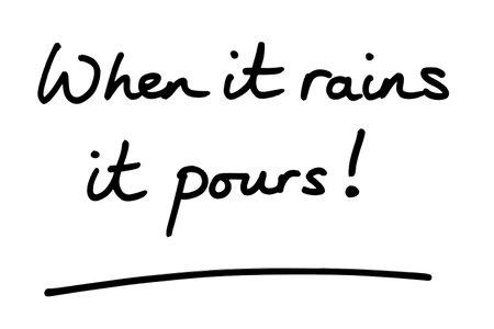 When it rains it pours! handwritten on a white background.