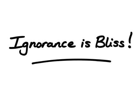 Ignorance is Bliss! handwritten on a white background.