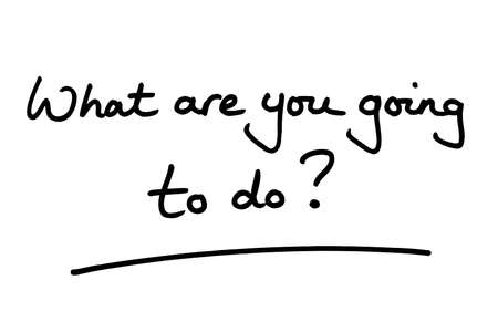 What are you going to do? handwritten on a white background.