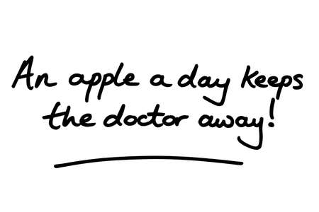 An apple a day keeps the doctor away! handwritten on a white background.