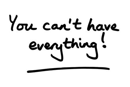You cant have everything! handwritten on a white background. Standard-Bild