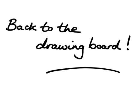 Back to the drawing board! handwritten on a white background.