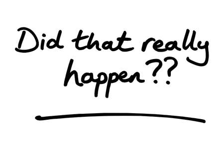 Did that really happen? handwritten on a white background.
