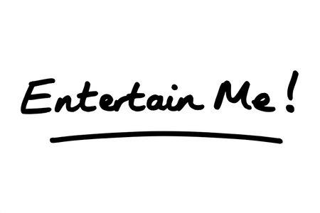 Entertain Me! handwritten on a white background.