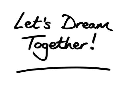 Lets Dream Together! handwritten on a white background.