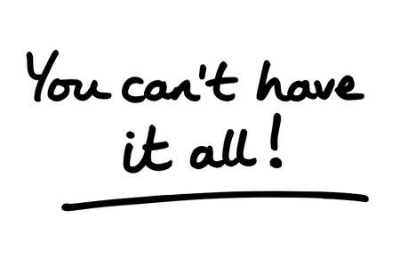 You cant have it all! handwritten on a white background. Standard-Bild