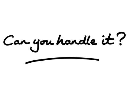 Can you handle it? handwritten on a white background.