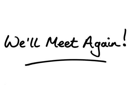 Well meet again! handwritten on a white background.