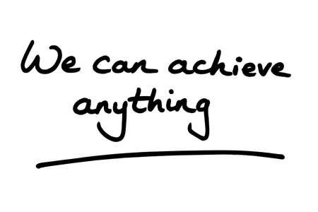 We can achieve anything, handwritten on a white background.