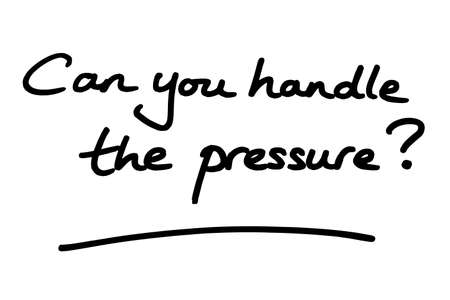 Can you handle the pressure? handwritten on a white background.
