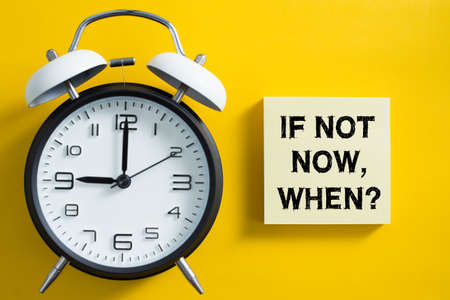 If Not Now When concept with clock aside.
