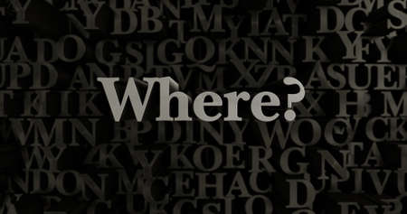 where: Where? - 3D rendered metallic typeset headline illustration.  Can be used for an online banner ad or a print postcard.