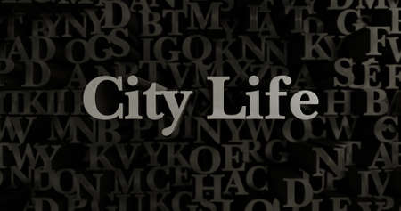 City Life - 3D rendered metallic typeset headline illustration.  Can be used for an online banner ad or a print postcard.