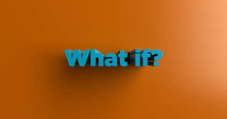 what if: What if? - 3D rendered colorful headline illustration.  Can be used for an online banner ad or a print postcard.