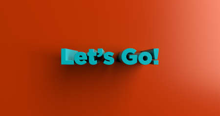 sentence typescript: Let?s Go! - 3D rendered colorful headline illustration.  Can be used for an online banner ad or a print postcard.