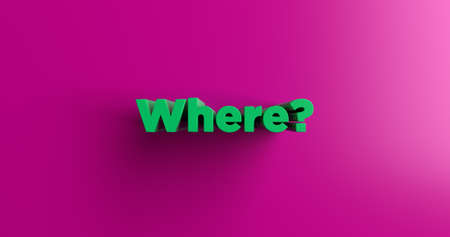 where: Where? - 3D rendered colorful headline illustration.  Can be used for an online banner ad or a print postcard.
