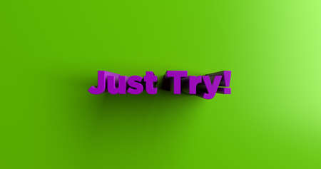 try: Just Try! - 3D rendered colorful headline illustration.  Can be used for an online banner ad or a print postcard.