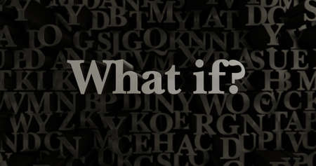 what if: What if? - 3D rendered metallic typeset headline illustration.  Can be used for an online banner ad or a print postcard.