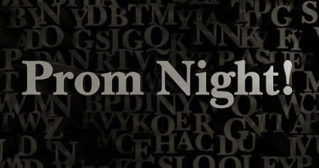 prom night: Prom Night! - 3D rendered metallic typeset headline illustration.  Can be used for an online banner ad or a print postcard.