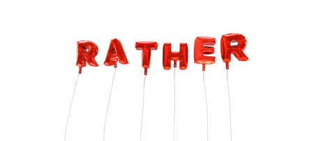 rather: RATHER - word made from red foil balloons - 3D rendered.  Can be used for an online banner ad or a print postcard.